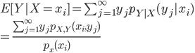 E[Y|X=x_i] = \sum^{\infty}_{j=1} y_j p_{Y|X} (y_j | x_i) \\ = \frac{ \sum^\infty_{j=1}y_j p_{X,Y} (x_i, y_j) }{ p_x(x_i) }