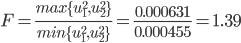 F =  \frac{max\{u_1^2, u_2^2\}}{min\{u_1^2, u_2^2\}} = \frac{0.000631}{0.000455} = 1.39