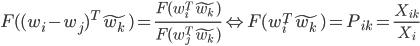 F((w_{i}-w_{j})^{T}\tilde{w_{k}})=\frac{F(w_{i}^{T}\tilde{w_{k}})}{F(w_{j}^{T}\tilde{w_{k}})} \Leftrightarrow F(w_{i}^{T}\tilde{w_{k}})=P_{ik}=\frac{X_{ik}}{X_{i}}