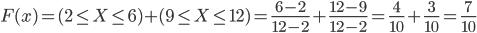F(x) =(2 \leq X \leq 6)+(9 \leq X \leq 12)= \frac{6-2}{12-2}+\frac{12-9}{12-2}=\frac{4}{10}+\frac{3}{10}=\frac{7}{10}
