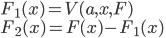 F_1(x) = V(a, x, F) \\ F_2(x) = F(x) - F_1(x)