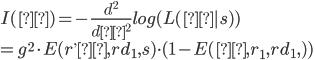 I(θ)  = - \frac{d^2}{dθ^2} log (L(θ | s)) \\ = g^2 \cdot E(r^, θ, rd_1, s) \cdot (1 - E(θ, r_1, rd_1, ))