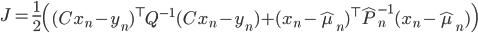 J = \frac{1}{2} \left( (C x_n- y_n)^\top Q^{-1}(C x_n- y_n) + (x_n-\hat \mu_n)^\top \hat P_n^{-1}(x_n-\hat \mu_n) \right)