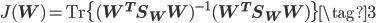 J(\mathbf W) = \mathrm Tr\{(\mathbf W^{T}\mathbf S_W \mathbf W)^{-1}(\mathbf W^{T}\mathbf S_W \mathbf W)\} \tag{3} \\