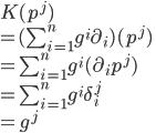 K(p^j) \\ = (\sum_{i = 1}^n g^i \partial_i)(p^j) \\ = \sum_{i = 1}^n g^i (\partial_i p^j) \\ = \sum_{i = 1}^n g^i \delta_i^j \\ = g^j