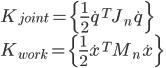 K_{joint}=\{\frac{1}{2}\dot{q}^TJ_n\dot{q}\}\\ K_{work}=\{\frac{1}{2}\dot{x}^TM_n\dot{x}\}