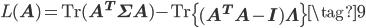 L(\mathbf A) = \mathrm{Tr}(\mathbf A^{T} \Sigma \mathbf A) - \mathrm{Tr} \left\{ (\mathbf A^{T} \mathbf A - \mathbf I ) \mathbf{\Lambda} \right\} \tag{9}