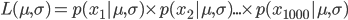 L({\mu}, {\sigma}) = p(x_1 | {\mu}, {\sigma})\times p(x_2 | {\mu}, {\sigma}) ... \times p(x_{1000} | {\mu}, {\sigma}) \\
