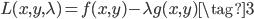 L(x,y,\lambda) = f(x,y) - \lambda g(x,y) \tag{3}