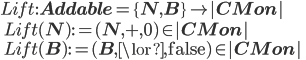 Lift: {\bf Addable} = \{{\bf N}, {\bf B}\} \to |{\bf CMon}| \ \:\ \quad Lift({\bf N}) := ({\bf N}, +, 0) \in |{\bf CMon}|\ \quad Lift({\bf B}) := ({\bf B}, \lor, \mathrm{false}) \in |{\bf CMon}|
