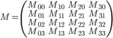 [cht] M=\(\matrix{ M_{00} & M_{10} & M_{20} & M_{30}\cr M_{01} & M_{11} & M_{21} & M_{31}\cr M_{02} & M_{12} & M_{22} & M_{32}\cr M_{03} & M_{13} & M_{23} & M_{33}\cr }\) [/cht]