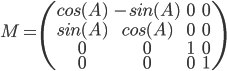 [cht] M=\(\matrix{cos(A) & -sin(A) & 0 & 0\cr sin(A) & cos(A) & 0 & 0 \cr 0 & 0 & 1 & 0 \cr 0 & 0 & 0 & 1}\) [/cht]