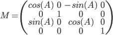 [cht] M=\(\matrix{cos(A) & 0 & -sin(A) & 0\cr 0 & 1 & 0 & 0 \cr sin(A) & 0 & cos(A) & 0 \cr 0 & 0 & 0 & 1}\) [/cht]