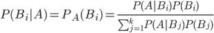 P(B_i|A) = P_A(B_i) = \frac{P(A|B_i) P(B_i)}{ \sum^k_{j=1} P(A|B_j) P(B_j) }