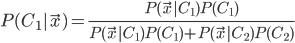 P(C_1 | \vec{x}) = \frac{P(\vec{x} | C_1)P(C_1)}{P(\vec{x} | C_1)P(C_1) + P(\vec{x} | C_2)P(C_2)}