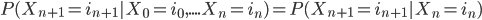 P(X_{n+1}=i_{n+1}|X_0=i_0,....X_n=i_n)=P(X_{n+1}=i_{n+1}|X_n=i_n)