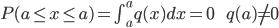 P(a \le x \le a) = \int_a^a q(x)dx = 0 \hspace{10mm} q(a) \neq 0