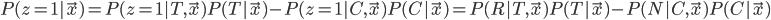 P(z=1 | \vec{x}) = P(z=1 | T, \vec{x})P(T|\vec{x}) - P(z=1 | C, \vec{x})P(C|\vec{x}) = P(R | T, \vec{x})P(T|\vec{x}) - P(N | C, \vec{x})P(C|\vec{x})