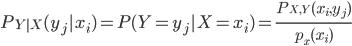 P_{Y|X} (y_j | x_i) = P(Y=y_j | X=x_i) = \frac{P_{X,Y} (x_i, y_j)}{ p_x (x_i) }