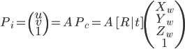 P_i = \left( \begin{array}{c} u \\ v \\ 1 \end{array} \right) = A\ P_c = A\ [R t] \left( \begin{array}{c} X_w \\ Y_w \\ Z_w \\ 1 \end{array} \right)