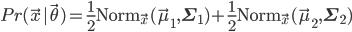Pr(\vec{x} | \vec{\theta}) = \frac{1}{2} \text{Norm}_{\vec{x}}(\vec{\mu}_{1}, \mathbf{\Sigma}_{1}) +  \frac{1}{2}\text{Norm}_{\vec{x}}(\vec{\mu}_{2}, \mathbf{\Sigma}_{2})