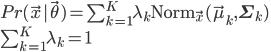 Pr(\vec{x} | \vec{\theta}) = \sum_{k=1}^{K} \lambda_{k} \text{Norm}_{\vec{x}}(\vec{\mu}_{k}, \mathbf{\Sigma}_{k}) \\ \sum_{k=1}^{K} \lambda_{k} = 1