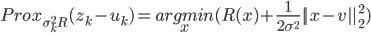 Prox_{\sigma_{k}^{2}R}(z_k - u_k) = \underset{x}{argmin}(R(x) + \frac{1}{2\sigma^2} ||x-v||_2^2) \\