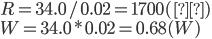R = 34.0/0.02 = 1700 (Ω)\\ W = 34.0*0.02 = 0.68 (W)