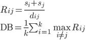R_{ij} = \frac{s_i + s_j}{d_{ij}}\\ \mathrm{DB} = \frac{1}{k}\sum^k_{i=1}  \max_{i \neq j} R_{ij}