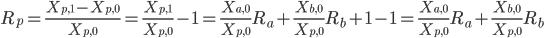 R_p=\frac{X_{p,1}-X_{p,0}}{X_{p,0}}=\frac{X_{p,1}}{X_{p,0}}-1=\frac{X_{a,0}}{X_{p,0}}R_a+\frac{X_{b,0}}{X_{p,0}}R_b+1-1=\frac{X_{a,0}}{X_{p,0}}R_a+\frac{X_{b,0}}{X_{p,0}}R_b
