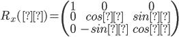 R_x(θ) =  \begin{pmatrix}  1 & 0 & 0 \\  0 & cosθ & sinθ \\  0 & -sinθ & cosθ \end{pmatrix}