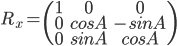 [cht] R_x=\(\matrix{1 & 0 & 0 \cr 0 & cosA & -sinA \cr 0 & sinA & cosA}\) [/cht]