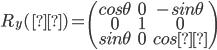 R_y(θ) =  \begin{pmatrix}  cos\theta & 0 & -sin\theta \\  0 & 1 & 0 \\  sin\theta & 0 & cosθ \end{pmatrix}