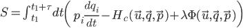 [cht] S = \int^{t_1+\tau}_{t_1}  {dt \left( p_i \frac {d q_i} {dt} - H_c(\vec{u}, \vec{q}, \vec{p}) + \lambda \Phi(\vec{u}, \vec{q}, \vec{p}) \right)} [/cht]