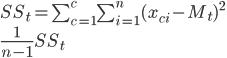 SS_t=\sum_{c=1}^{c}\sum_{i=1}^{n}(x_{ci}-M_t)^2 \\ \frac{1}{n-1}SS_t