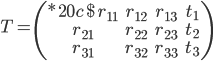 T = \left( {\begin{array}{*{20}{c}} {{r_{11}}}&{{r_{12}}}&{{r_{13}}}&{{t_1}}\\ {{r_{21}}}&{{r_{22}}}&{{r_{23}}}&{{t_2}}\\ {{r_{31}}}&{{r_{32}}}&{{r_{33}}}&{{t_3}} \end{array}} \right)
