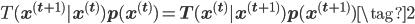 T(\mathbf x^{(t+1)}|\mathbf x^{(t)}) p(\mathbf x^{(t)}) =T(\mathbf x^{(t)}|\mathbf x^{(t+1)}) p(\mathbf x^{(t+1)}) \tag{2}