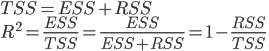 TSS = ESS + RSS \\ R^{2} = \frac{ESS}{TSS} = \frac{ESS}{ESS + RSS} = 1 - \frac{RSS}{TSS}