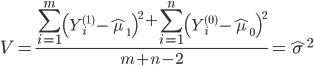 V = \displaystyle  \frac{   \sum_{i=1}^m \left( Y^{(1)}_i - \hat{\mu}_1 \right)^2 +   \sum_{i=1}^n \left( Y^{(0)}_i - \hat{\mu}_0 \right)^2 }{m + n - 2} = \hat{\sigma}^2