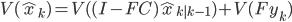 V(\hat{x}_{k}) = V((I-FC)\hat{x}_{k|k-1}) + V(Fy_{k})