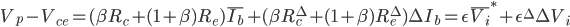 V_p - V_{ce} = (\beta R_c + (1+\beta) R_e) \overline{I_b} + (\beta R_c^{\Delta} + (1+\beta) R_e^{\Delta}) \Delta I_b = \epsilon \overline{V_i}^{*} + \epsilon^{\Delta} \Delta V_i