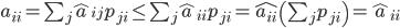 a_{i i}=\sum_{j} \hat{a}_{i j} p_{j i} \leq \sum_{j} \hat{a}_{i i} p_{j i}=\hat{a_{i i}}\left(\sum_{j} p_{j i}\right)=\hat{a}_{i i}