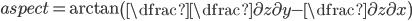 aspect = \arctan{ \left( \dfrac{ \dfrac{\partial z}{\partial y} }{ -\dfrac{\partial z}{\partial x}} \right) }