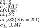 b0\,:\,12\\ \sigma^{2}\,:\,16315 \\ a0\,:\,1595\\ ab_{1}\,:\,22\\ ab_{2}\,:\,83(SE=201)\\  \sigma_{sc}^{2}\,:\,10247