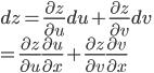 dz = \frac{\partial z}{\partial u}du + \frac{\partial z}{\partial v}dv \\ = \frac{\partial z}{\partial u}\frac{\partial u}{\partial x} + \frac{\partial z}{\partial v}\frac{\partial v}{\partial x}