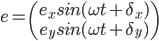 e = \begin{pmatrix}  e_{x}sin(\omega t + \delta_x) \\  e_{y}sin(\omega t + \delta_y) \end{pmatrix}