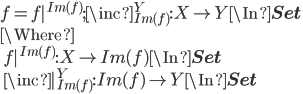 f = f|^{Im(f)} ; \inc_{Im(f)}^Y : X\to Y \In {\bf Set}\ \Where \ \quad f|^{Im(f)}:X \to Im(f) \In {\bf Set} \ \quad \inc|_{Im(f)}^Y :Im(f) \to Y \In {\bf Set} \