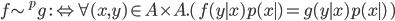 f \sim^p g \::\Leftrightarrow \forall (x, y)\in A\times A.(\, f(y \mid x) p(x\mid) = g(y \mid x) p(x\mid) \,)
