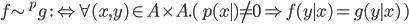 f \sim^p g \::\Leftrightarrow \forall (x, y)\in A\times A.(\, p(x\mid) \neq 0 \Rightarrow f(y \mid x)  = g(y \mid x) \,)