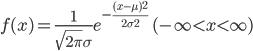 f(x) = \frac{1}{\sqrt{2\pi}\sigma}e^{-\frac{(x-\mu)^2}{2\sigma^2}} \quad (-\infty < x < \infty)